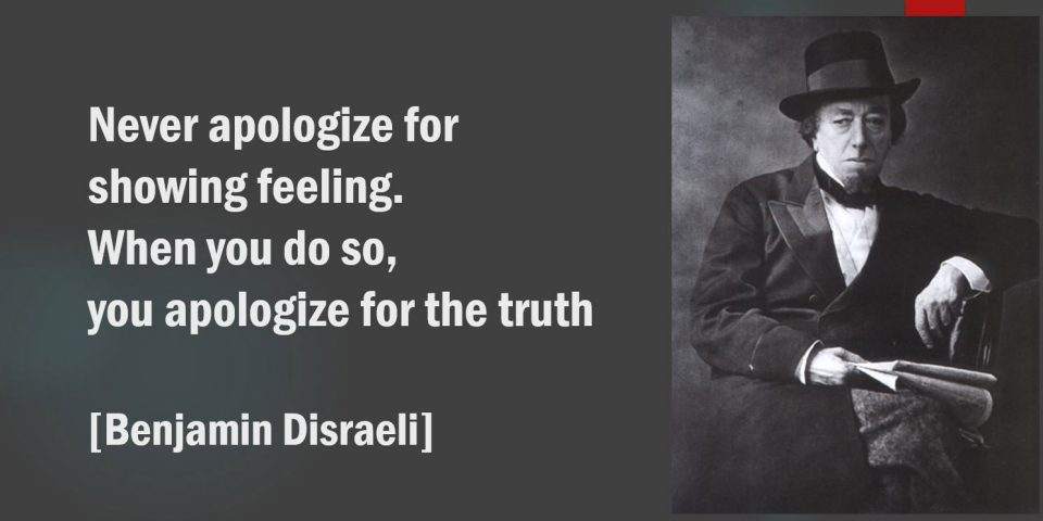 Disraeli. Don't hide your feelings