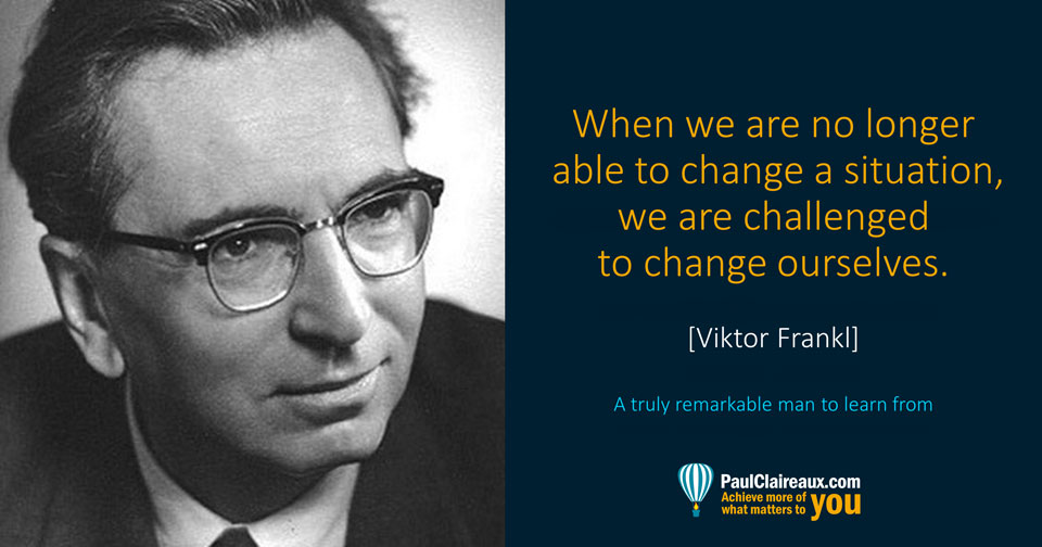 Frankl. Challenged to change ourselves