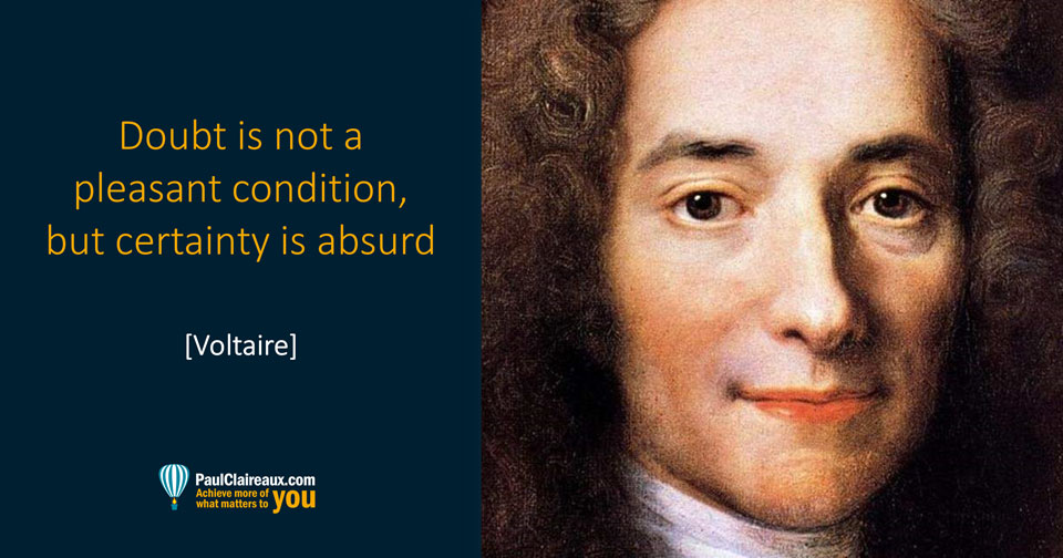 Voltaire. Certainty is absurd
