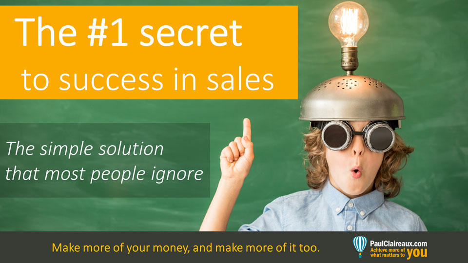 #1 secret to sales success. Paul Claireaux