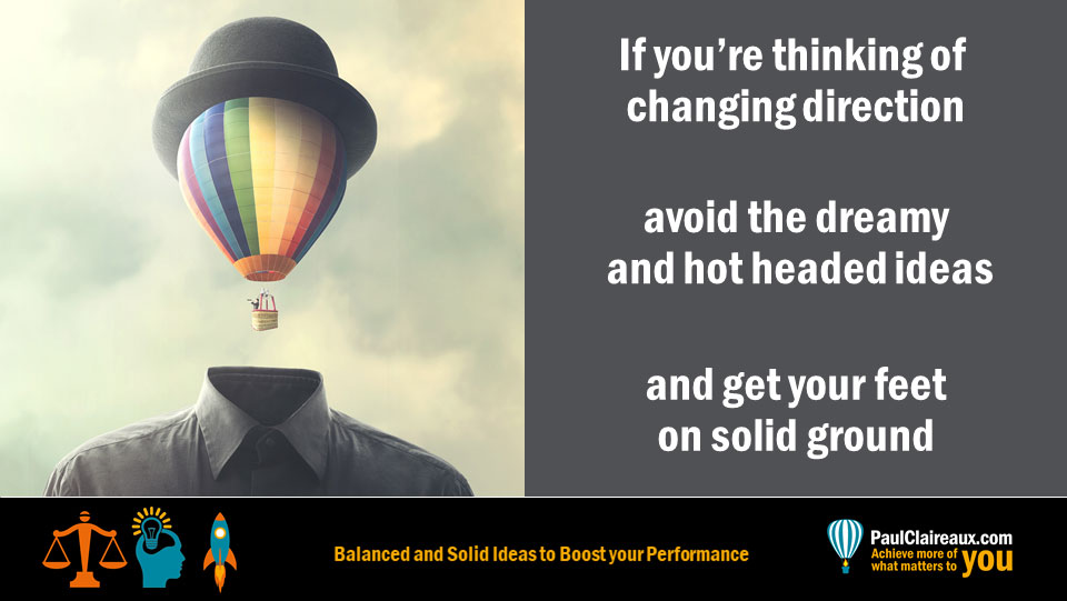avoid the dreamy and hot headed ideas