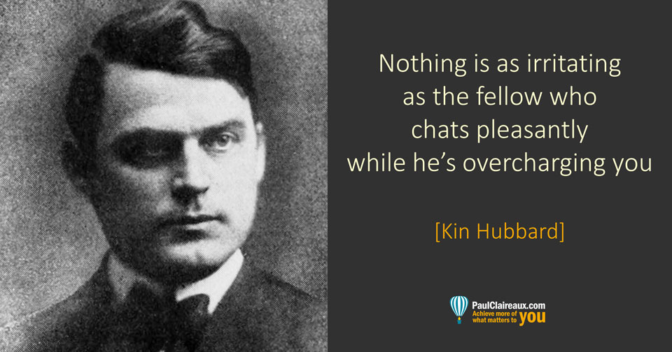 Overcharging you. Kin Hubbard. Paul Claireaux