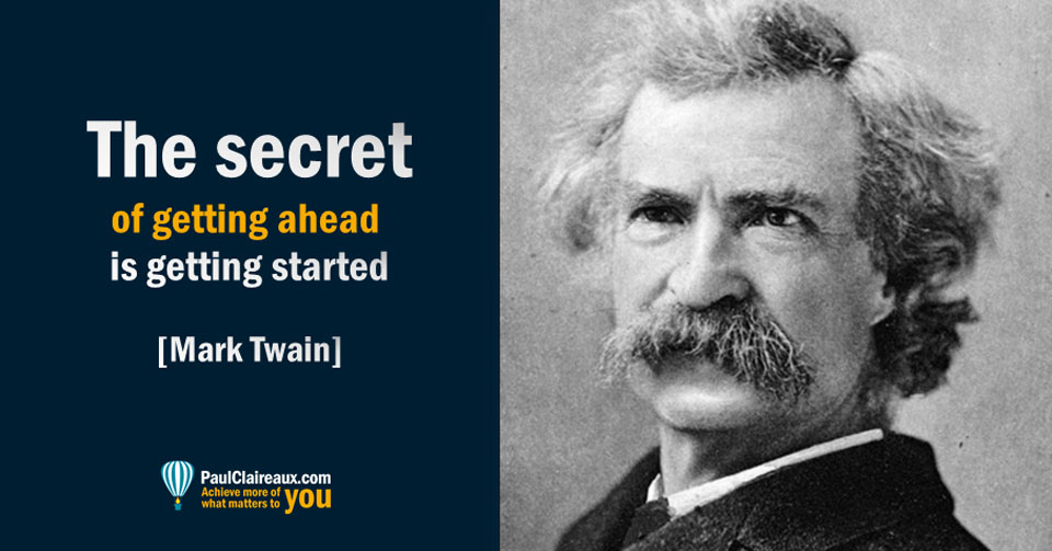 Secret of getting ahead. Mark Twain