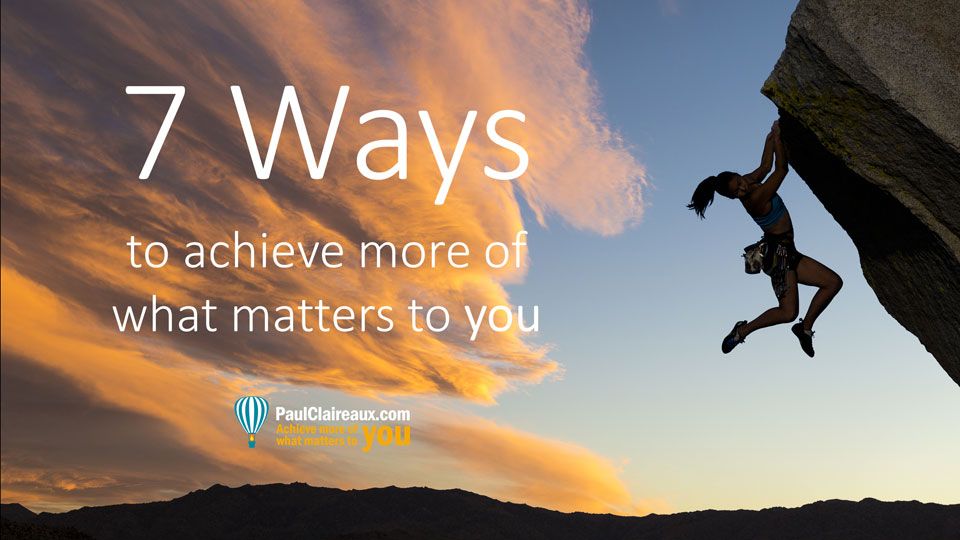 7 ways to achieve more. Paul Claireaux