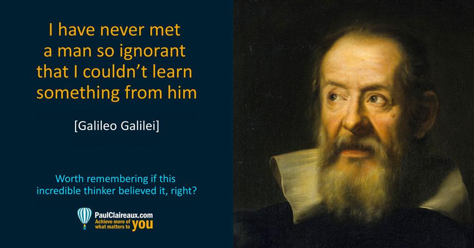 Galileo. Never met a man so ignorant
