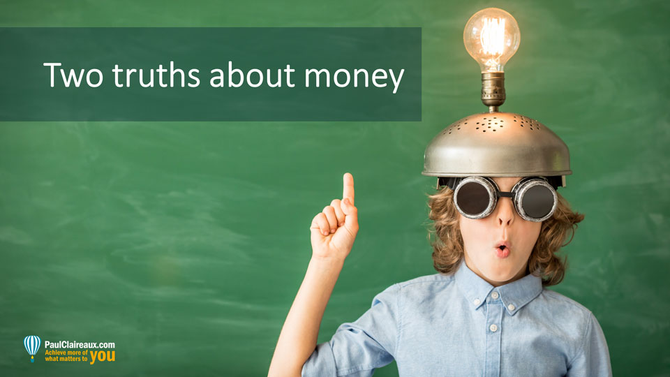 Two truths about money