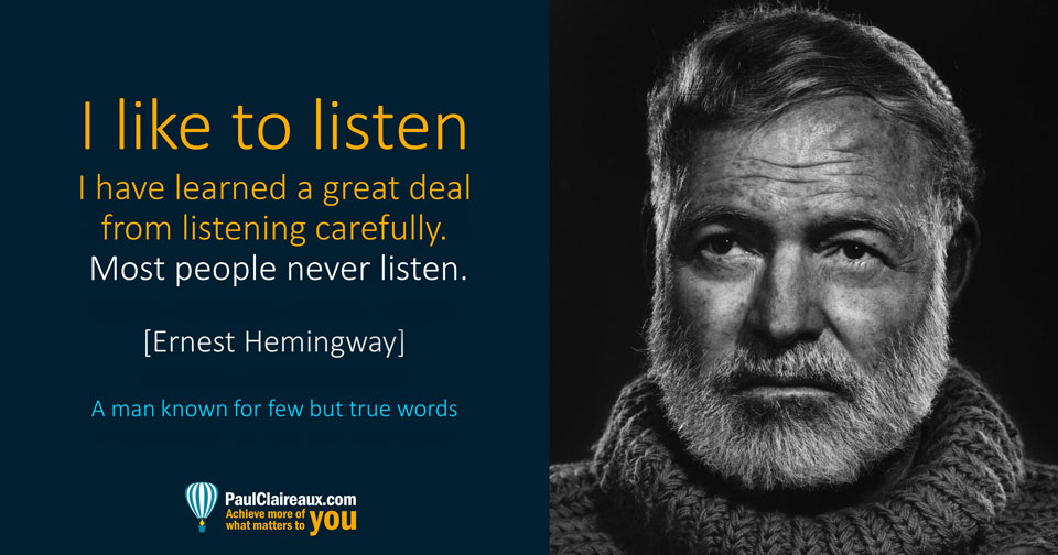 Hemingway. Most people never listen. Paul Claireaux