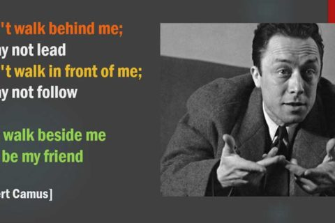 Walk beside me. Albert Camus